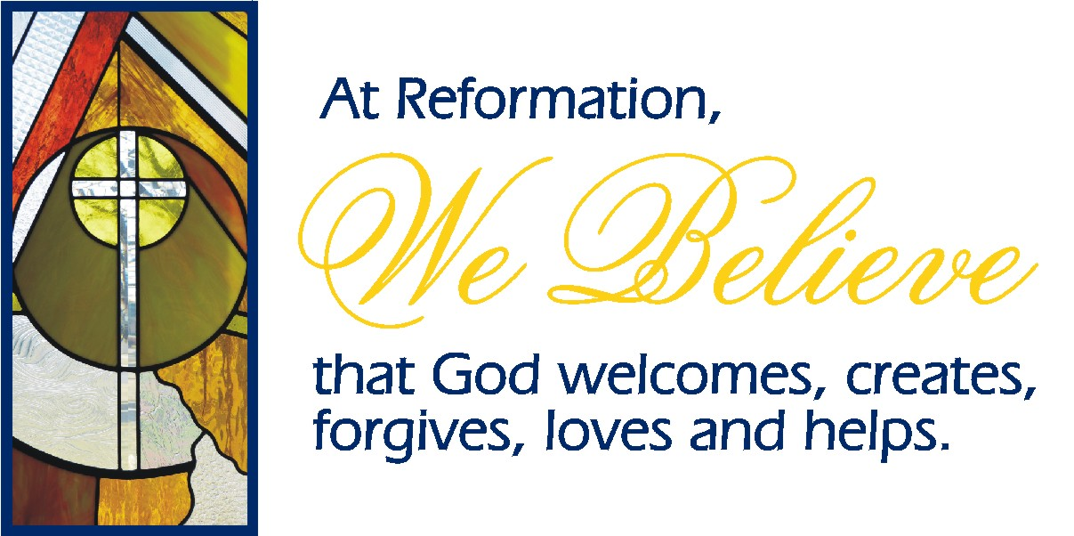 At Reformation, We Believe that God welcomes, creates, forgives, loves, and helps